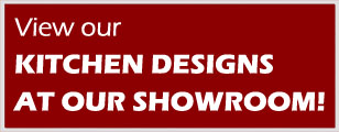 View our Kitchen Designs at our Showroom